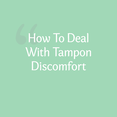 Dealing with the discomfort of tampons