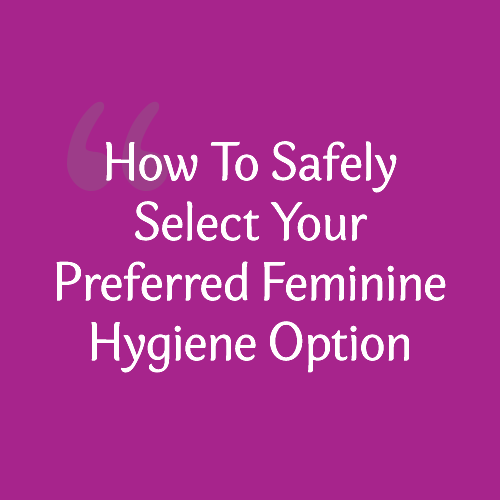Picking the best feminine hygiene product for you